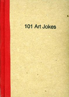 101 Art Jokes. These are going on my white board by my door. The kids won't get it and I'm gunna laugh even more!