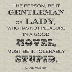 """""""...who has not pleasure in a good novel..."""""""