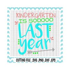 Kindergarten Svg, Kindergarten Graduation, Kindergarten is so last Year, Svg, Png, Eps, Dxf, Cutting Files For Silhouette Cameo/ Cricut. by CutItUpYall on Etsy