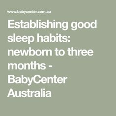 Establishing good sleep habits: newborn to three months - BabyCenter Australia