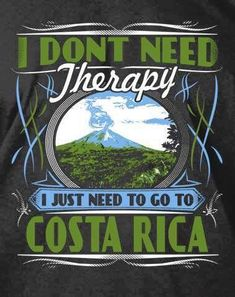 I dont need Therapy I just need to go to #CostaRica #CRC
