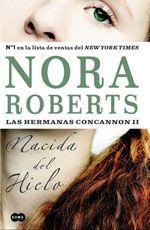 2. Nacida del Hielo - Las Hermanas Concannon. Trilogía de Nora Roberts.