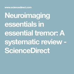Neuroimaging essentials in essential tremor: A systematic review - ScienceDirect