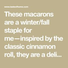 These macarons are a winter/fall staple for me—inspired by the classic cinnamon roll, they are a delicious treat for a cold or snowy day. These pair well with a mug of tea, and can be eaten as a dessert or just a snack. Other fillings would taste great with this—custard, mousse, ganache, or other buttercream. —Elizabeth Ding, El Cerrito, California Cream Cheese Eggs, Cinnamon Cream Cheeses, Christmas Deserts, Christmas Goodies, Diy Christmas, Yummy Treats, Sweet Treats, Fall Staples, Macaron Recipe