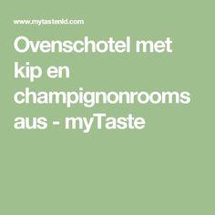 Ovenschotel met kip en champignonroomsaus - myTaste