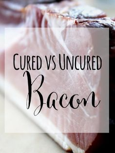Cured vs Uncured Bacon | I love bacon. I eat it with eggs for breakfast and crumble it over potatoes, salads, and anything else that wants to look delicious. However, is all bacon the same? Let's talk about cured vs uncured bacon.