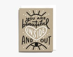 You are Beautiful Inside and Out - Positive & Encouraging Screen Printed Greeting Card You Are Beautiful Quotes, Beautiful Inside And Out, How To Feel Beautiful, Mother Card, Mom Cards, Printable Wall Art, Hand Lettering, Screen Printing, How To Draw Hands
