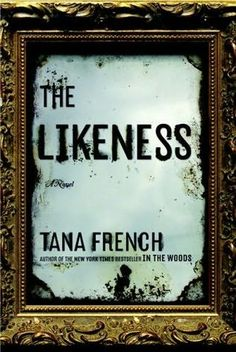 The Likeness (creepy and good!)     (Dublin Murder Squad, book 2)    by    Tana French
