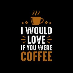 #coffee #coffeequotes #sayings #tshirtdesign  I would love. Coffee Sayings & Quotes. 100% Vector best for t-shirt design and print design.
