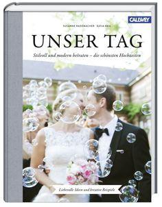 Unser Tag: Stilvoll und modern heiraten - die schönsten Hochzeiten - Liebevolle Ideen und kreative Beispiele: Amazon.de: Susanne Rademacher, Katja Heil: Bücher