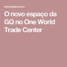 O novo espaço da GQ no One World Trade Center