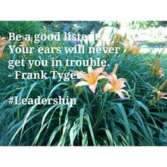 Be a good listener. Your ears will never get you in trouble. - Frank Tyger #leadership #leader