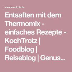 Entsaften mit dem Thermomix - einfaches Rezepte - KochTrotz | Foodblog | Reiseblog | Genuss trotz Einschränkungen