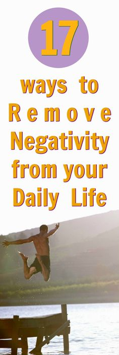 17 Ways to Remove Negativity from Your Daily Life http://overfiftyandfit.com/negativity/ #positivethinking #psychology #LOA