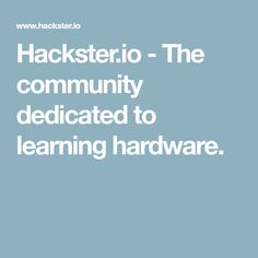 Hackster.io - The community dedicated to learning hardware.