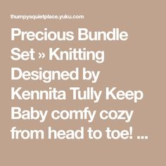 Precious Bundle Set » Knitting Designed by Kennita Tully Keep Baby comfy cozy from head to toe! This wonderful gift set includes blanket, hat, sweate