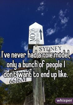 """""""I've never had a role model, only a bunch of people I don't want to end up like. """""""