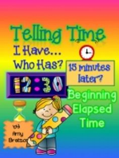 """I Have...Who Has?"" game with elapsed time practice of 15-30 minutes-""What is 15 minutes earlier than 6:30""?"