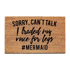 """Sorry, can't talk. I traded my voice for legs. #mermaid"" Size: 18"" x 30""Material: 100% coir with vinyl backing.Other: Handpainted; Permanent Acrylic PaintCare:"