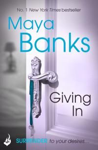 Giving In by Maya Banks - read or download the free ebook online now from ePub Bud!
