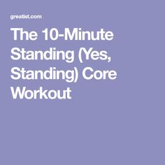 The 10-Minute Standing (Yes, Standing) Core Workout