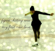 figure skating was my first true love