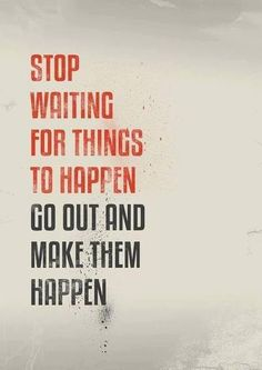 Daily motivation: Stop waiting for things to happen, go out and make them happen Great Quotes, Quotes To Live By, Me Quotes, Motivational Quotes, Funny Quotes, Inspirational Quotes, Quirky Quotes, Motivational Thoughts, Happy Quotes