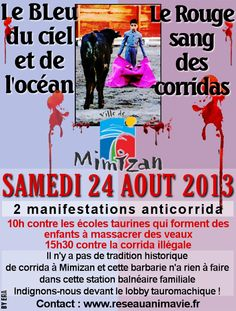 Indignons-nous contre la corrida à Mimizan le 24/08 ! Mimizan's taurinos look in vain for the justification of an unbroken tradition: bullfighting was introduced in 2009 and the local bullfighting club (argument often invoked to refer to established tradition) was created in 2011!  The anticorridas have ceased to climb to the niche to denounce this illegal practice. All actions were treated with contempt by the Mayor of the city. Taurinos show again their despise for the fair confront!