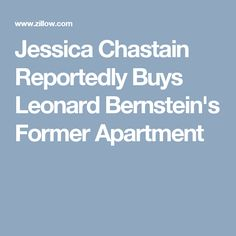 Jessica Chastain Reportedly Buys Leonard Bernstein's Former Apartment
