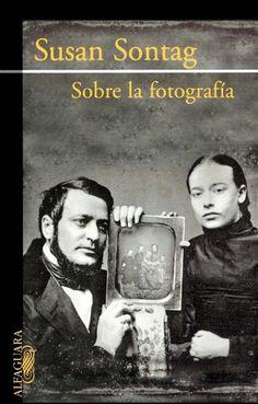 "OK - Susan Sontag, ""Sobre la fotografía"", Alfaguara."
