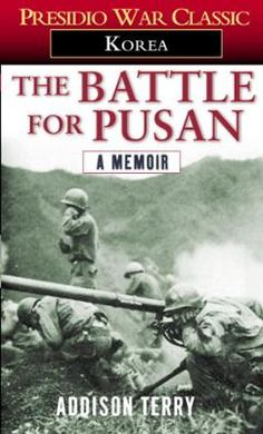 """The Battle for Pusan by Addison Terry, Click to Start Reading eBook, """"A great read [that] has frozen the events in print that molded great men who stood alone on the main"""