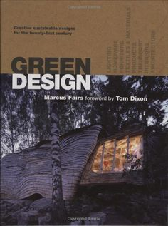 "Green Design: By Marcus Fairs. Covers recycling, ethical sourcing, social sustainability, Cradle to Cradle... ""Marcus Fairs is one of the better design writers around. The book is a carefully edited & crafted catalogue of beautiful things. I love almost every page, but to paraphrase Marcus, '(The dream)...that architects & designers can help solve the problems of climate change & resource depletion by making beautiful green objects - will turn out to be a chimera'"" (Lloyd Alter:Treehugger)"