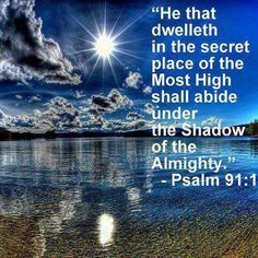 """""""He that dwelleth in the secret place of the Most High shall abide under the Shadow of the Almighty."""" ~ Psalm 91:1"""