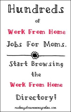 Hundreds of work from home jobs for moms inside the work from home directory. Browse the many company listings to find out where you can safely apply for work from home jobs! Found on realwaystoearnmoneyonline.com