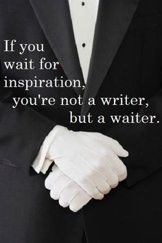 """""""If you wait for inspiration, you're not a writer, but a waiter."""" - Unknown #quotes #writing *"""