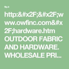http://www.owfinc.com/hardware.htm OUTDOOR FABRIC AND HARDWARE. WHOLESALE PRICES