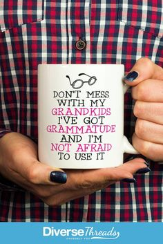 Don't mess with my grandkids I've Got Grammatude and I'm not afraid to use it - mug / cup. The perfect mug for any grandma with grammatude! Available here - https://diversethreads.com/products/ive-got-grammatude-mug