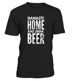 Namaste Home And Drink Beer Funny Yoga Shirt  Funny drink beer T-shirt, Best drink beer T-shirt