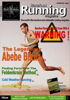"Barefoot Running Magazine - Issue 6. IN THIS ISSUE: The story of the legendary barefoot runner, Abebe Bikila, a look at what motivates us to run, some thoughts on stretching, the truth about treadmills, a book review of Anthony Field's ""How I got my wiggle back"", making sense of supplements, a chat with Michael Sandler and Jessica Lee of RunBare – plus more articles, news, events, letters, questions and answers…"