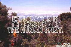 Exploration is the essence of the human spirit. #nature #quotes #inspirational