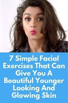7 Simple Facial Exercises That Can Give You A Beautiful Younger Looking And Glowing Skin We all want radiant younger looking glowing face and in the pursuit we end up trying all the cosmetic products, which claim to keep our face glowing, tighter and heal Food For Glowing Skin, Glowing Face, Skin Care Routine For 20s, Skin Routine, Face Exercises, Belly Exercises, Yoga Exercises, Face Yoga, Yoga For Face Glow