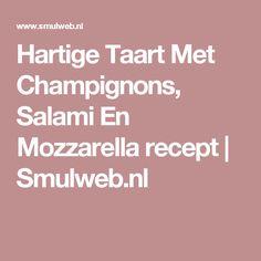 Hartige Taart Met Champignons, Salami En Mozzarella recept   Smulweb.nl