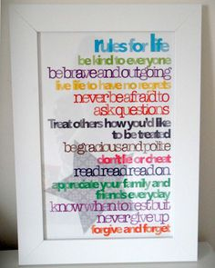 I made this, Rules for Life poster for your child. 11x17. $20. Comes unframed. Check out my Etsy store.