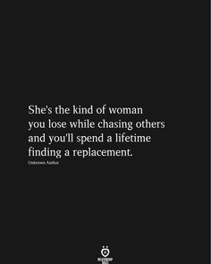 She's the kind of woman you lose while chasing others