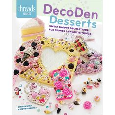 Taunton Press-DecoDen Desserts. Let DecoDen Desserts show you how to jazz up everything in your life, from shoes to cell phone cases to picture frames, and everything in between. This book contains tw