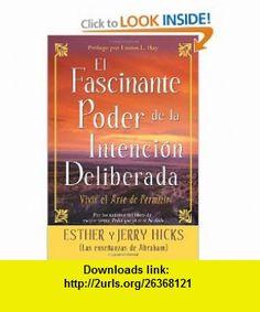 El Fascinante Poder De La Intencion Deliberada (Amazing Power of Deliberate Intent) Vivir el arte de permitir (9781401911102) Esther Hicks, Jerry Hicks , ISBN-10: 1401911102  , ISBN-13: 978-1401911102 ,  , tutorials , pdf , ebook , torrent , downloads , rapidshare , filesonic , hotfile , megaupload , fileserve