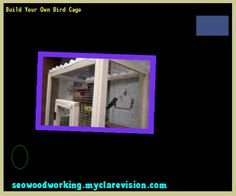 Build Your Own Bird Cage 122154 - Woodworking Plans and Projects!