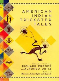 Of all the characters in myths and legends told around the world, it's the wily trickster who provides the real spark in the action, causing trouble wherever he goes. American Indian Trickster Tales selected and edited by Richard Erdoes and Alfonso Ortiz.