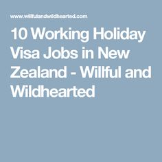 10 Working Holiday Visa Jobs in New Zealand - Willful and Wildhearted