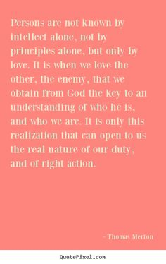Loving the Other, Right Action and the Nature of our Being in the World Thomas Merton